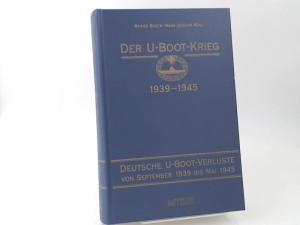 Busch, Rainer und Hans-Joachim Röll: Der U-Boot-Krieg 1939 - 1945. 4. Teil: Deutsche U-Boot-Verluste von September 1939 bis Mai 1945.