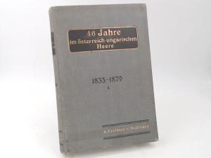 Mollinary, Anton Freiherr von: 46 (sechsundvierzig) Jahre im österreich-ungarischen Heere - 1833-1879. Erster Band.