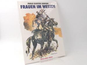 Serpieri, Paolo Eleuteri: Frauen im Westen. [Schwermetall präsentiert Band 55]