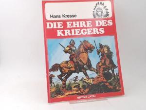 Kresse, Hans: Die Ehre des Kriegers. [Abenteuer Classics. Band 1]