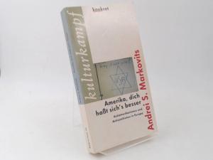 Markovits, Andrei S.: Amerika, dich haßt sich`s besser. Antiamerikanismus und Antisemitismus in Europa.. Kulturkampf. [Konkret Texte 40]