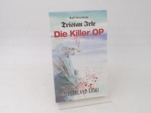 Strackbein, Ralf: Tristan Irle - die Killer-OP. Ein Siegerlandkrimi. Ralf Strackbein