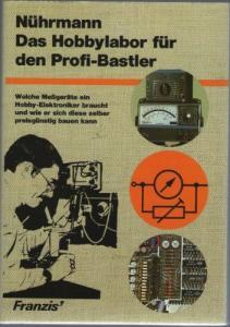 Nührmann, Dieter: Das Hobbylabor für den Profi-Bastler. Welche Messgeräte ein Hobby-Elektroniker braucht und wie er sich diese selber preisgünstig bauen kann. [Franzis-Elektronikbuch für jedermann]