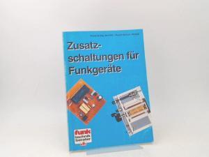 Sichla, Frank und Rudolf Wetzel: Zusatzschaltungen für Funkgeräte. [Funk-Technik-Berater ; 68; vth-Fachbuch]