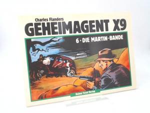 Flanders, Charles: Geheimagent X9. Band 6. Die Martin Bande. [Klassiker Collection]
