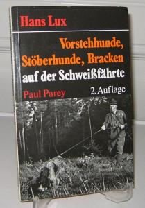 Lux, Hans: Vorstehhunde, Stöberhunde und Bracken auf der Schweissfährte. Ausbildung und Führung in der Praxis.
