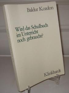 Kozdon, Baldur: Wird das Schulbuch im Unterricht noch gebraucht? Situationsanalyse eines Mediums.