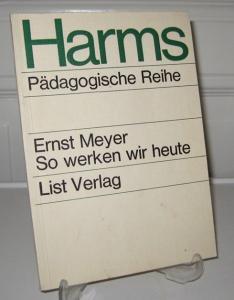 Meyer, Ernst: So werken wir heute. Zur didaktischen Neuorientierung des Werkunterrichts. [Harms - Pädagogische Reihe. Schriften für die Schulpraxis].