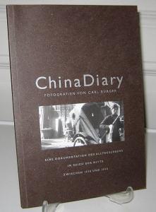 Bürger, Carl (Fotografien): China Diary. Fotografien von Carl Bürger. Eine Dokumentation des Alltagslebens im Reich der Mitte zwischen 1938 und 1948. Hrsg. von Claus Friede und Mathias von Marcard.