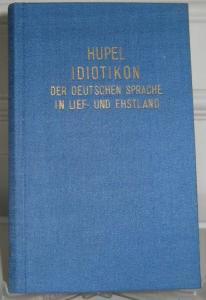 Hupel, August Wilhelm: Idiotikon der deutschen Sprache in Lief- und Ehstland. Nebst eingestreueten Winken für Liebhaber.