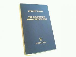 Halm, August: Die Symphonie Anton Bruckners. Dem Nachdruck liegt das Exemplar der Universitätsbibliothek Marburg zugrunde. Signatur: XVI C 991 ua.