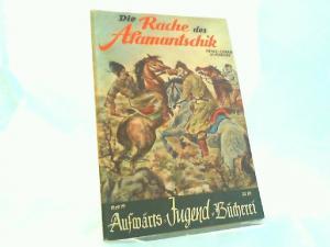 Schönhoff, Heinz-Oskar und Erich Lüdke (Zeichnungen): Die Rache der Alamantschik. [Aufwärts-Jugend-Bücherei Heft 19]