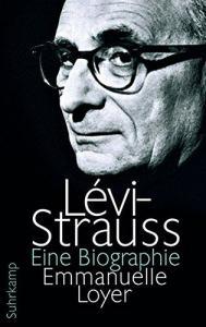Loyer, Emmanuelle: Lévi-Strauss : eine Biographie. Aus dem Französischen von Eva Moldenhauer.