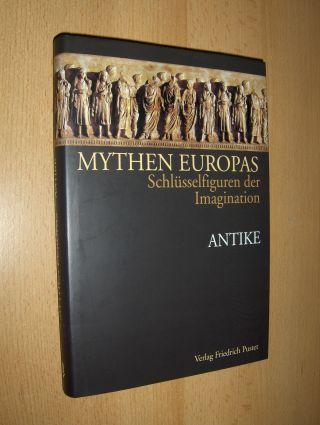 Neumann, Michael und Andreas Hartmann: MYTHEN EUROPAS - Schlüsselfiguren der Imagination *. ANTIKE. Mit Beiträgen.