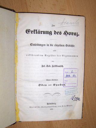 Feldbausch, Fel. Seb.: Zur Erklärung des Horaz. + AUTOGRAPH (Himmlers Vater !). Einleitung in die einzelnen Gedichte nebst erklärendem Register der Eigennamen. Erstes Bändchen. Oden und Epoden.