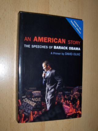 Olive (A Primer by), David: AN AMERICAN STORY - THE SPEECHES OF BARACK OBAMA *.
