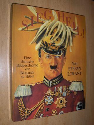 Lorant, Stefan: SIEG HEIL ! - Eine deutsche Bildgeschichte von Bismarck zu Hitler.