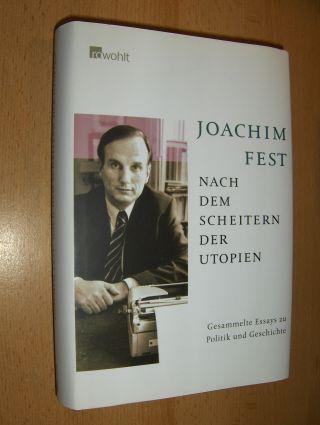 Fest, Joachim: NACH DEM SCHEITERN DER UTOPIEN. Gesammelte Essays zu Politik und Geschichte.