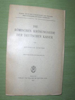 Günter, Heinrich: Die Römischen Krönungseide der Deutschen Kaiser.