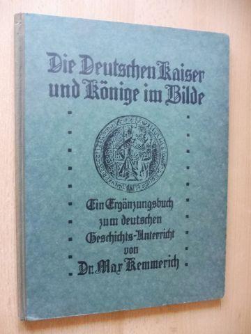 Kemmerich, Dr. Max: Die Deutschen Kaiser und Könige im Bilde. Ein Ergänzungsbuch zum deutschen Geschichts-Unterricht.