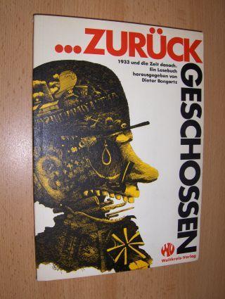 Bongartz (Hrsg.), Dieter, Stefan Siegert (Illustr.) Christoph Krämer (Umschl.) u. a.: ...ZURÜCK GESCHOSSEN. 1933 und die Zeit danach. Ein Lesebuch.