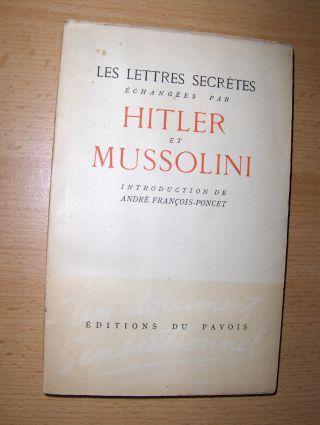 Francois-Poncet (Introduction de), Andre: LES LETTRES SECRETES echangees par HITLER et MUSSOLINI.