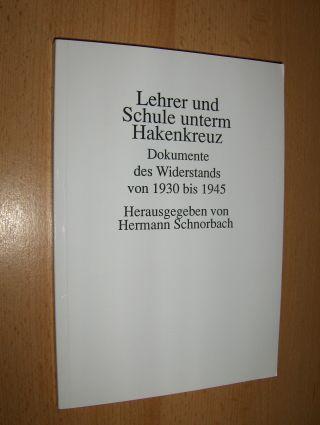 Schnorbach (Hrsg.), Hermann und Dieter Wunder (Vorwort): Lehrer und Schule unterm Hakenkreuz *. Dokumente des Widerstands von 1930 bis 1945.