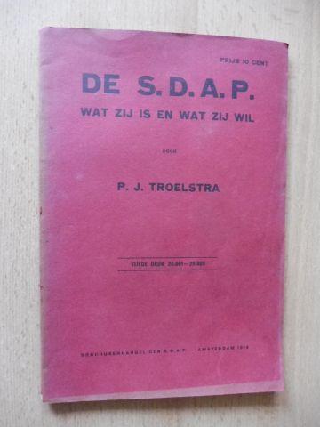 Troelstra *, P.J.: DE S.D.A.P. WAT ZIJ IS EN WAT ZIJ WIL.