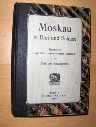 Szczepanski, Paul von: Moskau in Blut und Schnee. Reisebriefe aus dem revolutionierten Rußland.