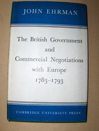 Ehrman, John: The British Government and Commercial Negotiations with Europe 1783-1793.