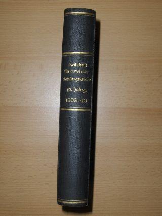 Zeitschrift für bayerische Landesgeschichte. Zwölfter (Band) Jahrgang (12. XII.-1939 u. 1940) *. Herausgegeben ...bei der Bayer. Akademie der Wissenschaften in Verbindung mit der Gesellschaft für fränkische Geschichte.
