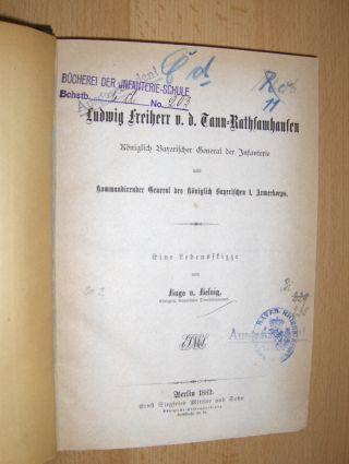 Helvig, Hugo v.: Ludwig Freiherr v. d. Tann-Rathsamhausen *. Königlich Bayerischer General der Infanterie und kommandirender General des Königlich Bayerischen I. Armeekorps. Ein Lebenskizze.