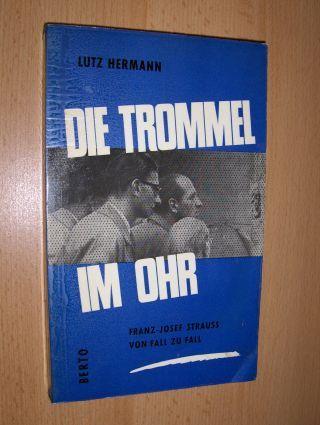 Hermann, Lutz: DIE TROMMEL IM OHR. Franz-Josef Strauss von Fall zu Fall.