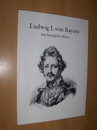 Horn, Reinhard und Ingrid Rückert: Ludwig I. von Bayern - Der königliche Mäzen *.
