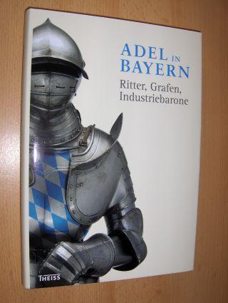 Jahn (Hrsg.), Wolfgang, Margot Hamm (Hrsg.) Evamaria Brockhoff (Hrsg.) u. a.: ADEL IN BAYERN *. Ritter, Grafen, Industriebarone.