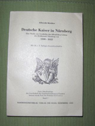 Kircher, Albrecht: Deutsche Kaiser in Nürnberg *. Eine Studie zur Geschichte des öffentlichen Lebens der Reichsstadt Nürnberg von 1500-1612.