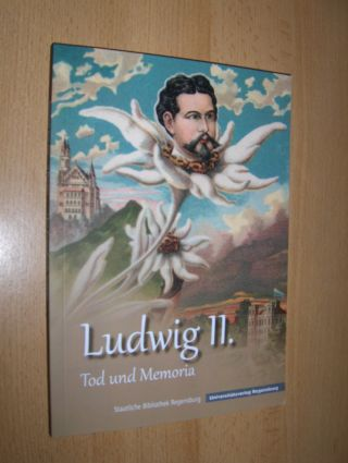 Lübbers (Hrsg.), Bernhard und Marcus Spangenberg: Ludwig II. Tod und Memoria *. Staatliche Bibliothek Regensburg.
