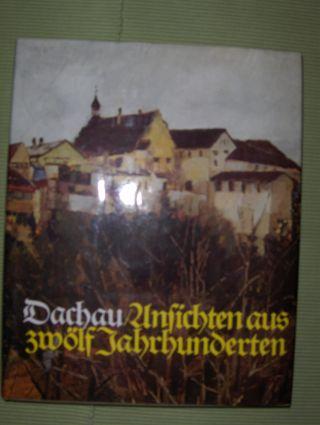 Reitmeier, Lorenz Josef: DACHAU - ANSICHTEN UND ZEUGNISSE AUS ZWÖLF JAHRHUNDERTEN - NACHTRAG ZUR TRILOGIE.