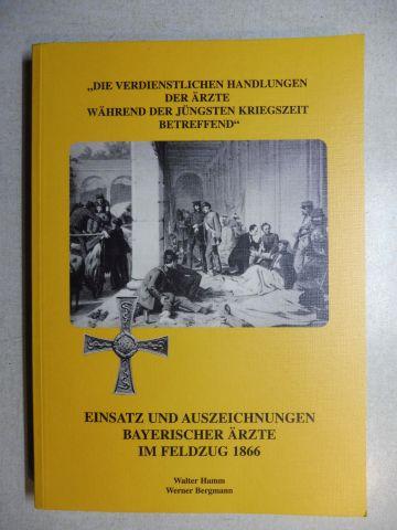 """Hamm, Walter und Werner Bergmann: EINSATZ UND AUSZEICHNUNGEN BAYERISCHER ÄRZTE IM FELDZUG 1866 - """"DIE VERDIENSTLICHEN HANDLUNGEN DER ÄRZTE WÄHREND DER JÜNGSTEN KRIEGSZEIT BETREFFEND""""."""