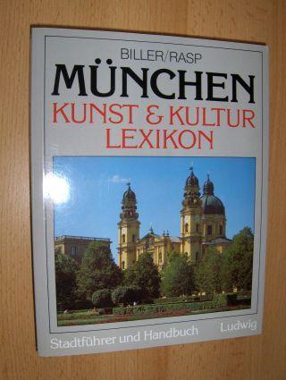 Biller, Josef H. und Hans-Peter Rasp: MÜNCHEN KUNST & KULTUR LEXIKON. Stadtführer und Handbuch.