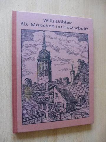 Döhler, Willi, Adolf Götz (Herausgegeben von) und Karl Spengler: Alt-München im Holzschnitt.