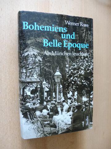 Ross, Werner: Bohemiens und Belle Epoque. Als München leuchtete.