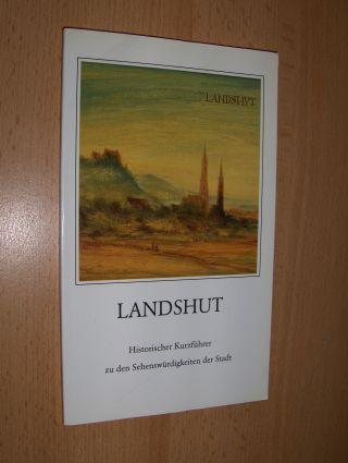 Bleibrunner, Hans und Erich Stahleder: LANDSHUT. Historischer Kurzführer zu den Sehenswürdigkeiten der Stadt.