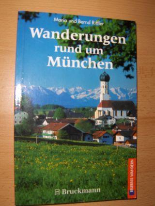 Riffler, Maria und Bernd: Wanderungen rund um München *. 38 Wandergebiete mit 67 Touren und zahlreichen Varianten.