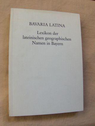 Buzas, Ladislaus und Fritz Junginger: BAVARIA LATINA - Lexikon der lateinischen geographischen Namen in Bayern.