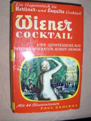 Zsolnay (Hrsg.), Paul von: Wiener Cocktail *. Ein Gegenstück zu Berliner -und Esquire Cocktail. Eine Quintessenz aus Wiener Literatur / Kunst / Humor.