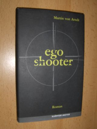 Arndt, Martin von: ego shooter. Roman.