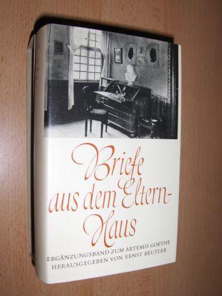 Goethe, Johann Wolfgang von und Ernst Beutler: JOHANN CASPAR GOETHE - CORNELIA GOETHE - CATHARINA ELISABETH GOETHE . BRIEFE AUS DEM ELTERNHAUS *.