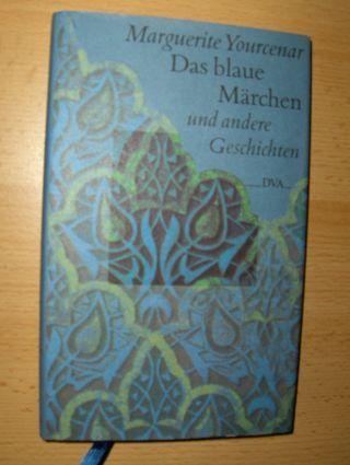 Yourcenar, Marguerite: Das blaue Märchen und andere Geschichten. Mit einem Nachwort von Josyane Savigneau.