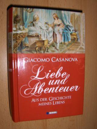 Casanova, Giacomo (Seingalt): Liebe und Abenteuer. AUS DER GESCHICHTE MEINES LEBENS.